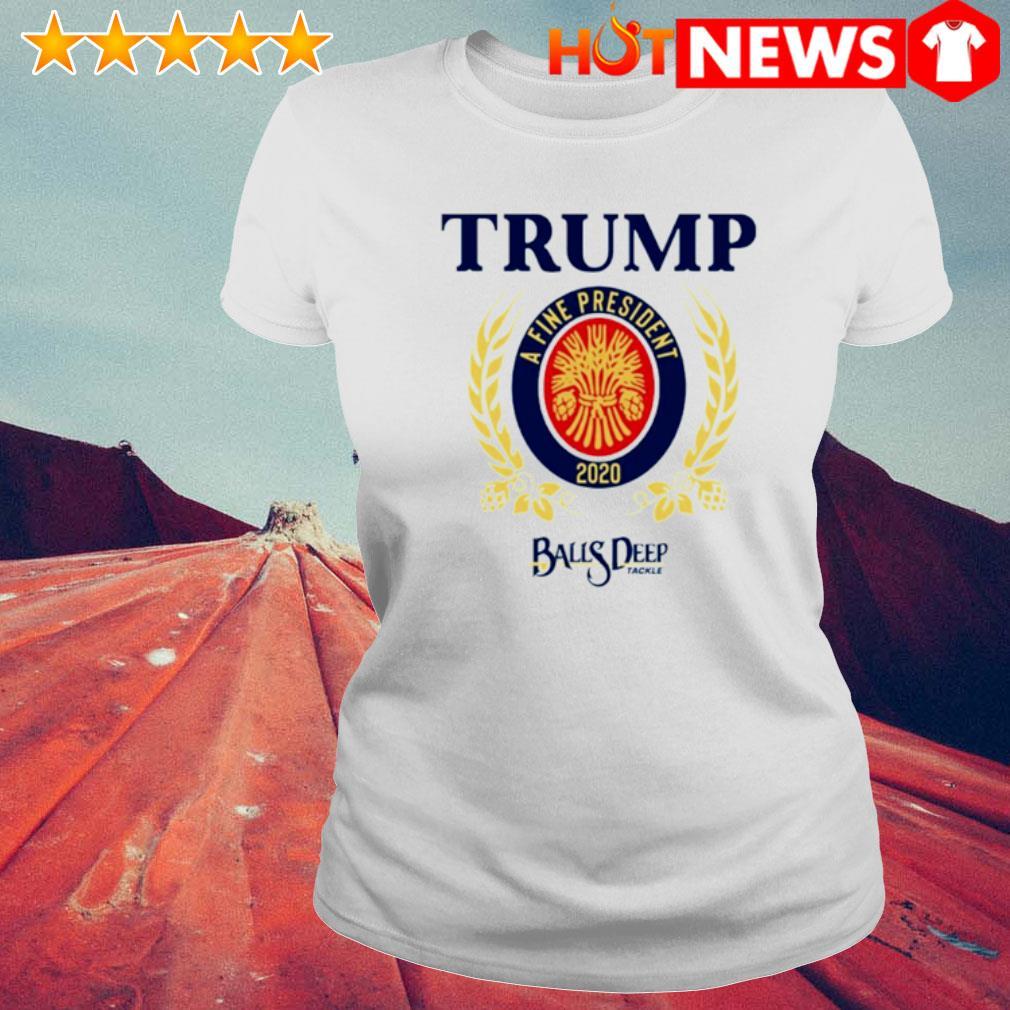 Trump a fine president 2020 Baus Deep s 6 HNT Ladie White
