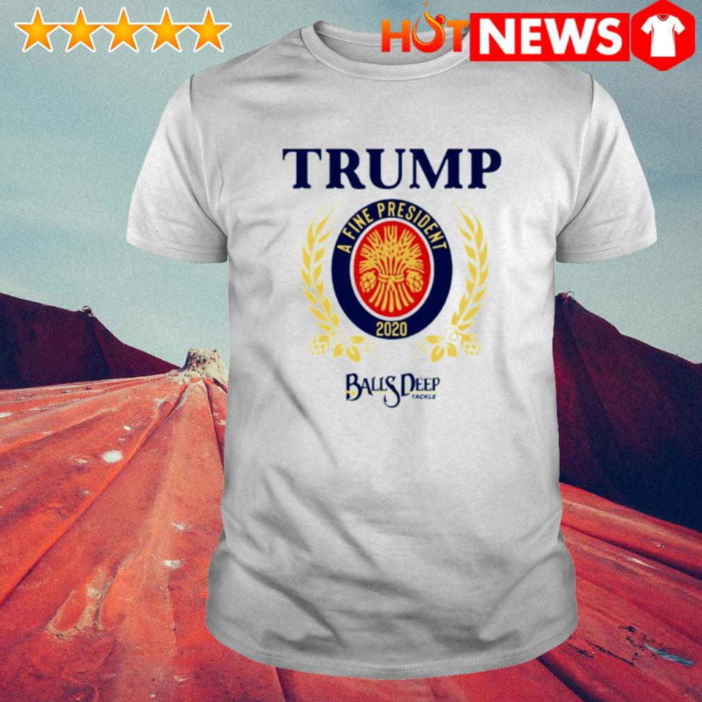 Trump a fine president 2020 Baus Deep shirt