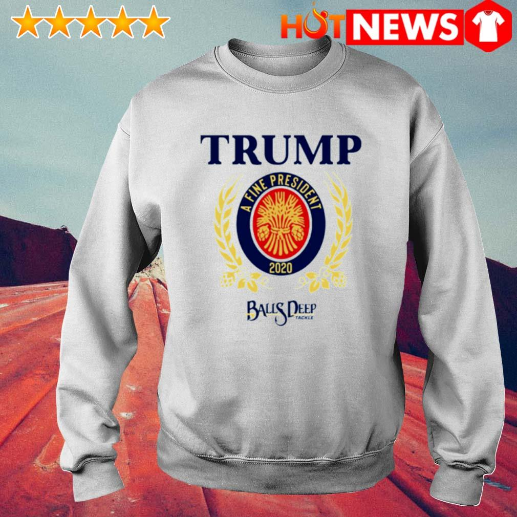 Trump a fine president 2020 Baus Deep s 6 HNT Sweat White