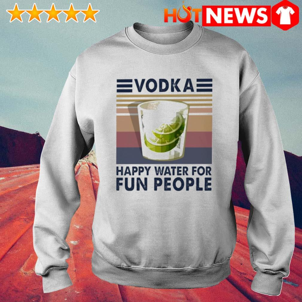 Vodka happy water for fun people vintage s 6 HNT Sweat White