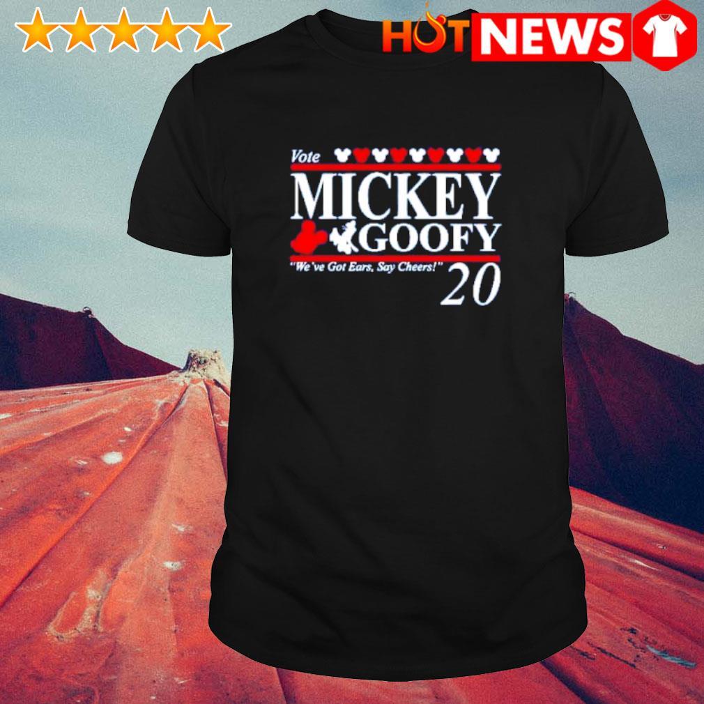 Vote Mickey Goofy we've got ears say cheers shirt
