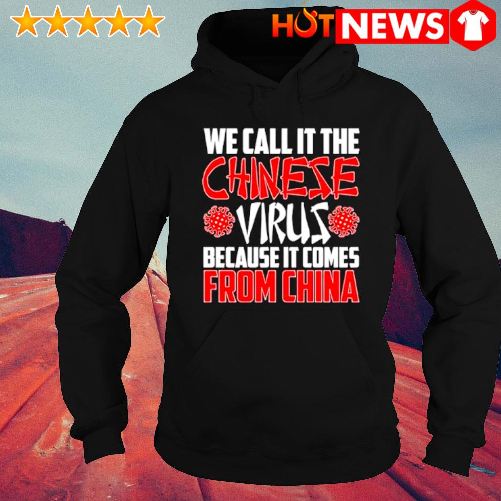We call it the Chinese virus because it comes from China s hoodie