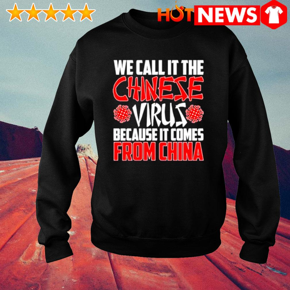 We call it the Chinese virus because it comes from China s sweater