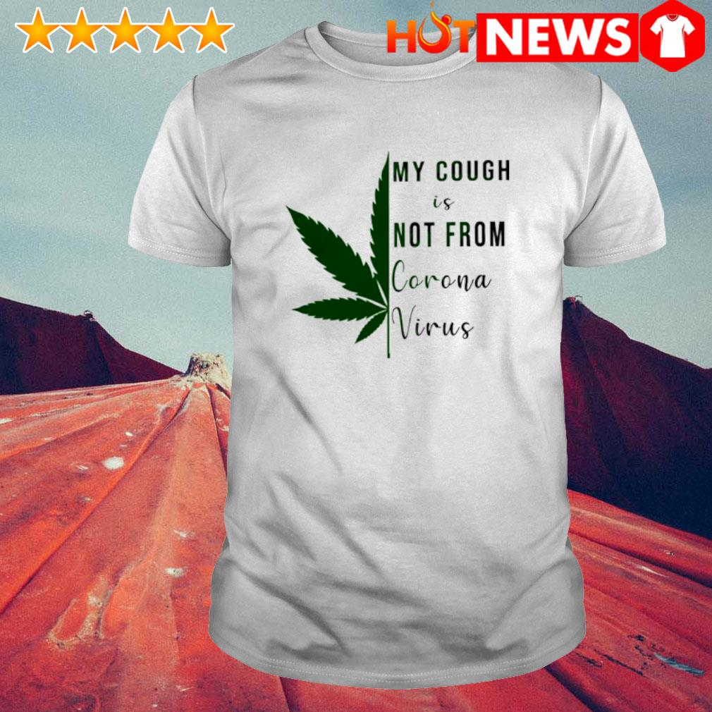Weed my cough is not from Coronavirus shirt
