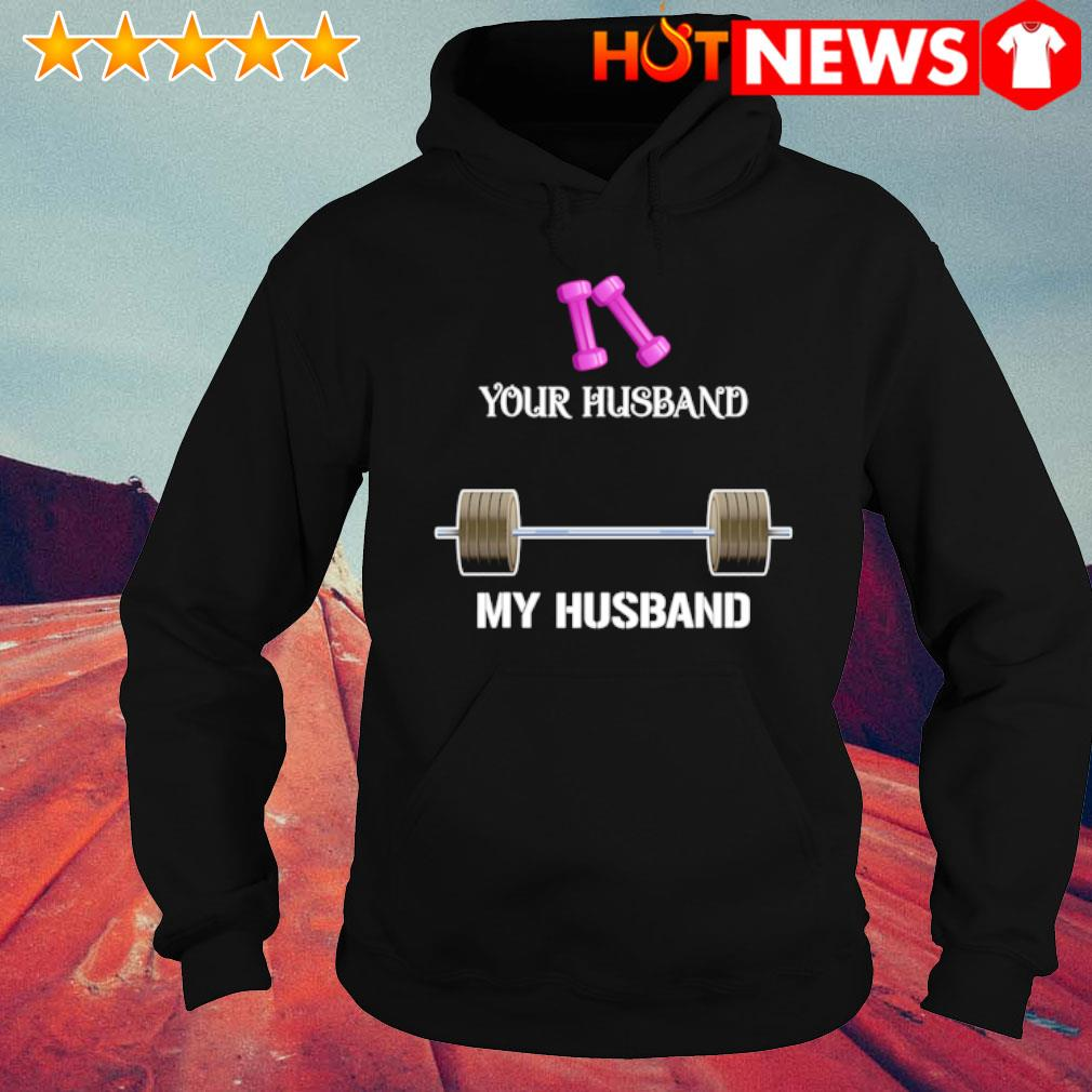 Weight Lifting your husband my husband s hoodie