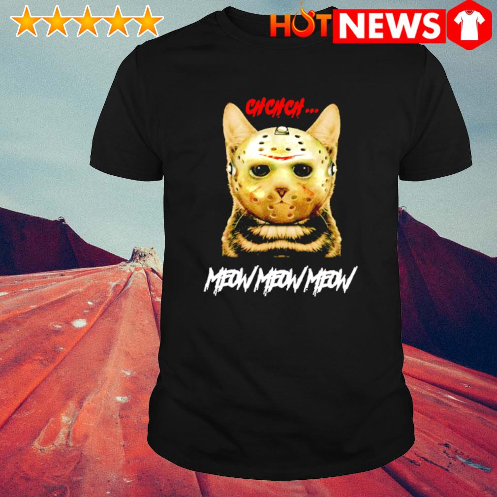 Cat Jason Voorhees ch ch ch meow meow meow shirt