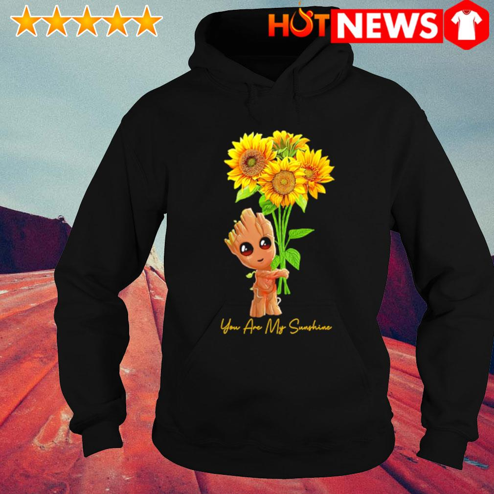 Groot sunflower you are my sunshine s hoodie