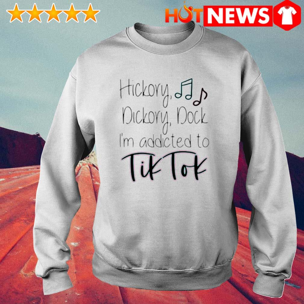 Hickory dickory dock I'm addicted to Tik Tok s 6 HNT Sweat White