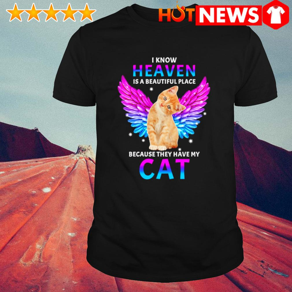 I know heaven is a beautiful place because they have my Cat shirt