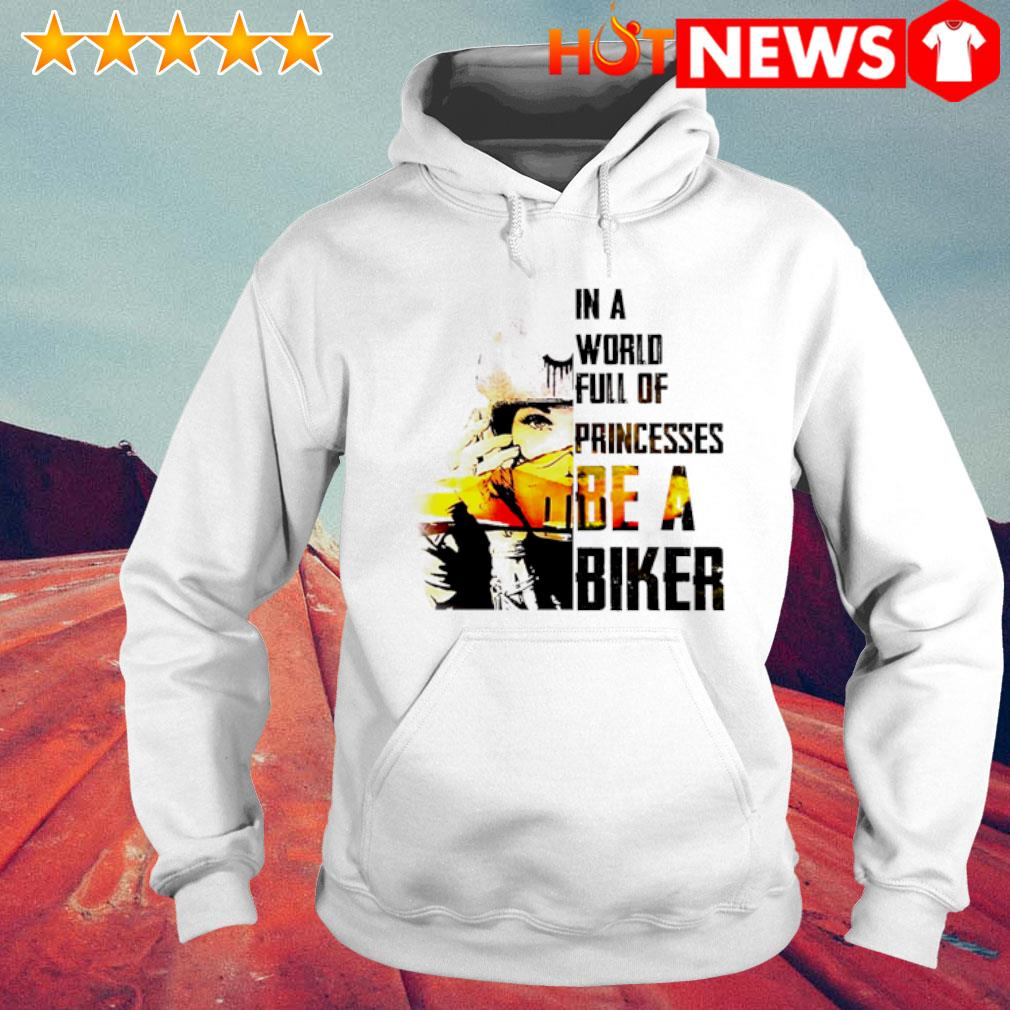 In a world full of princesses be a biker s 6 HNT Hoodie White