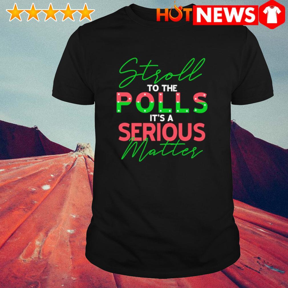 Stroll to the polls it's a serious matter shirt