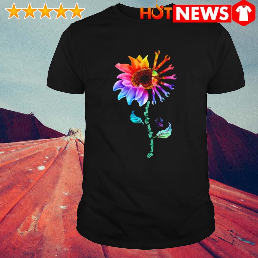 Sunflower my sunshine my Hero my mechanic shirt