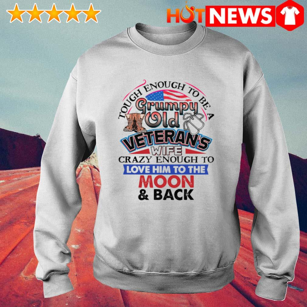 Touch enough to be a grumpy old Veteran's wife crazy enough to love him to the moon and back s 6 HNT Sweat White