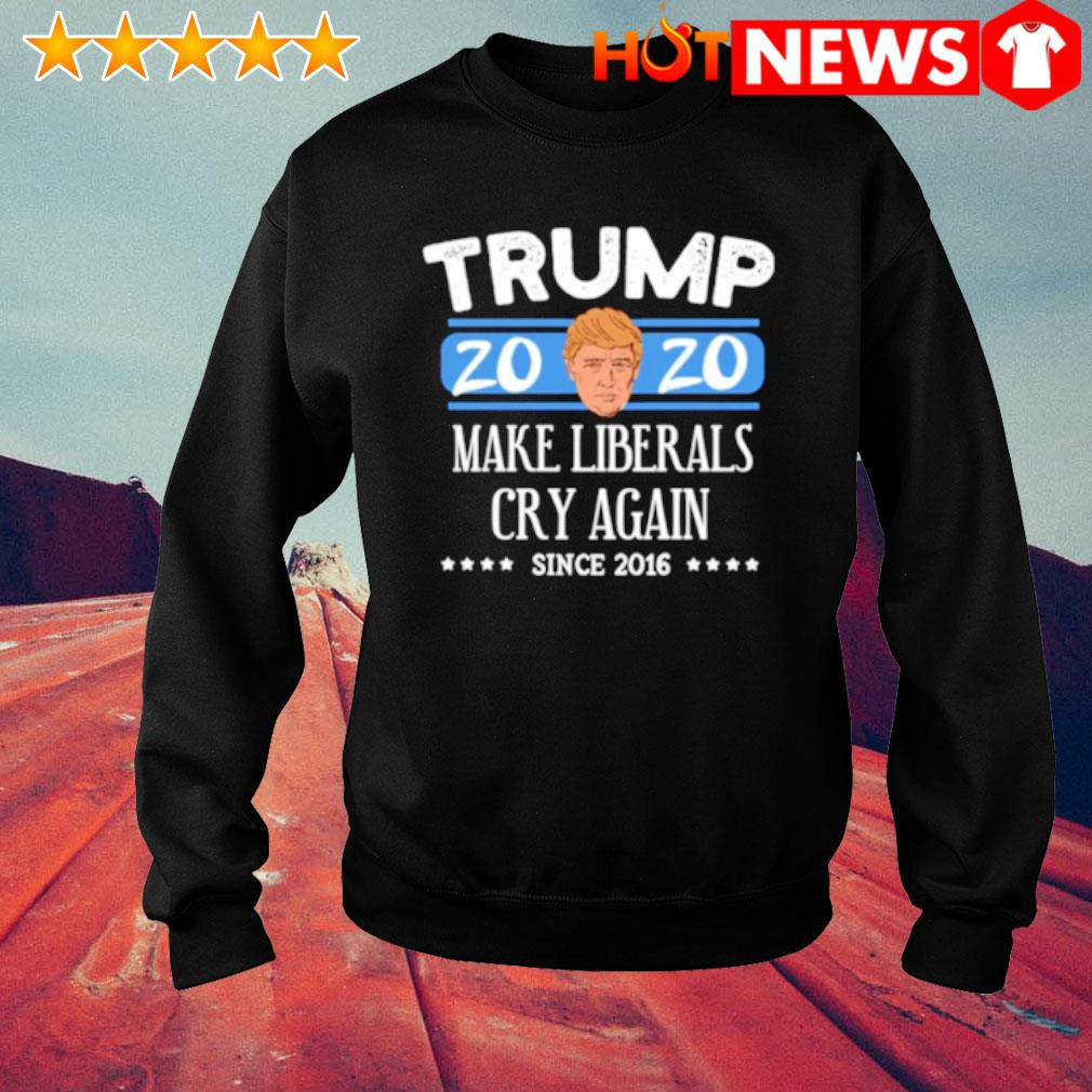 Trump 2020 make liberals cry again since 2016 s sweater