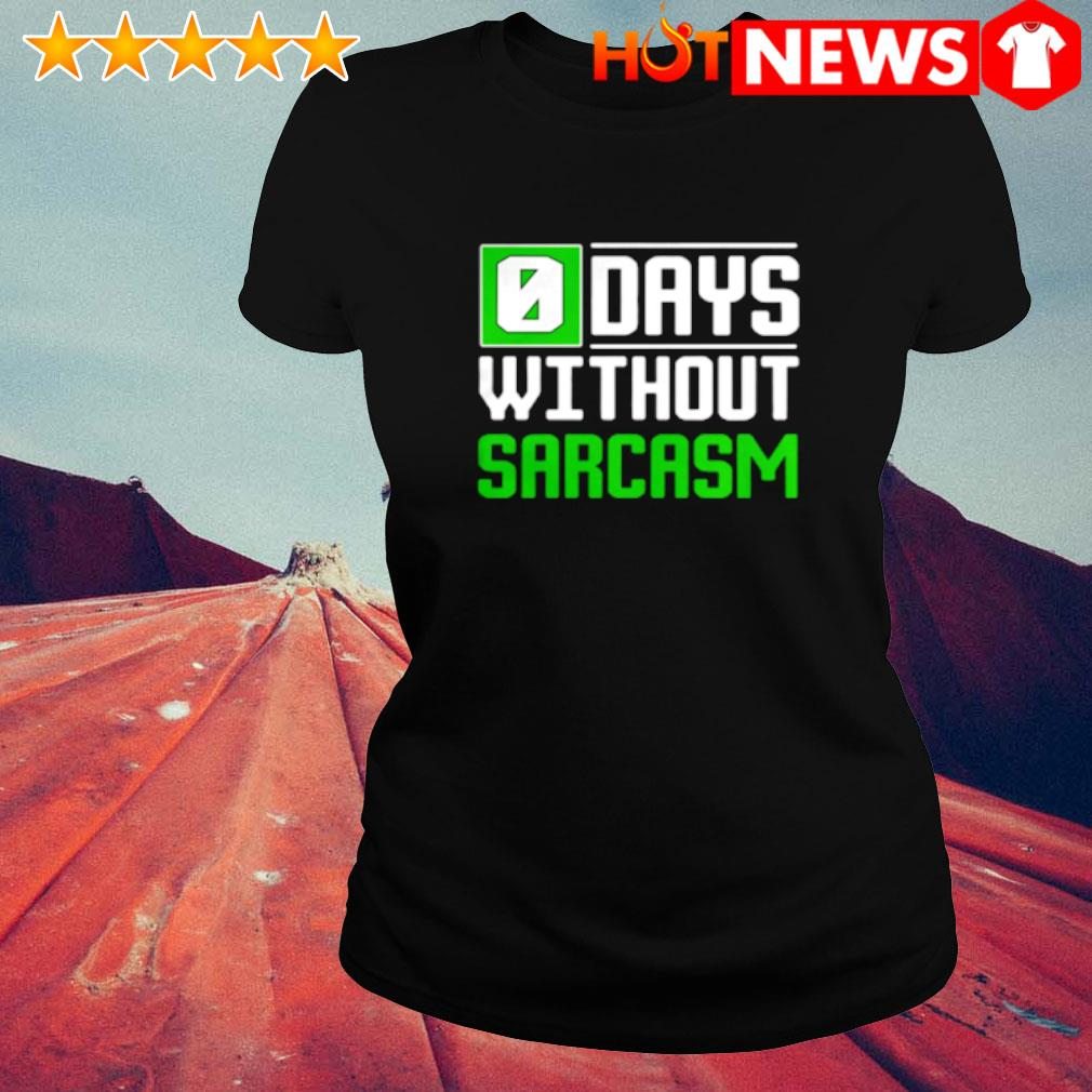 0 days without sarcasm s ladies-tee