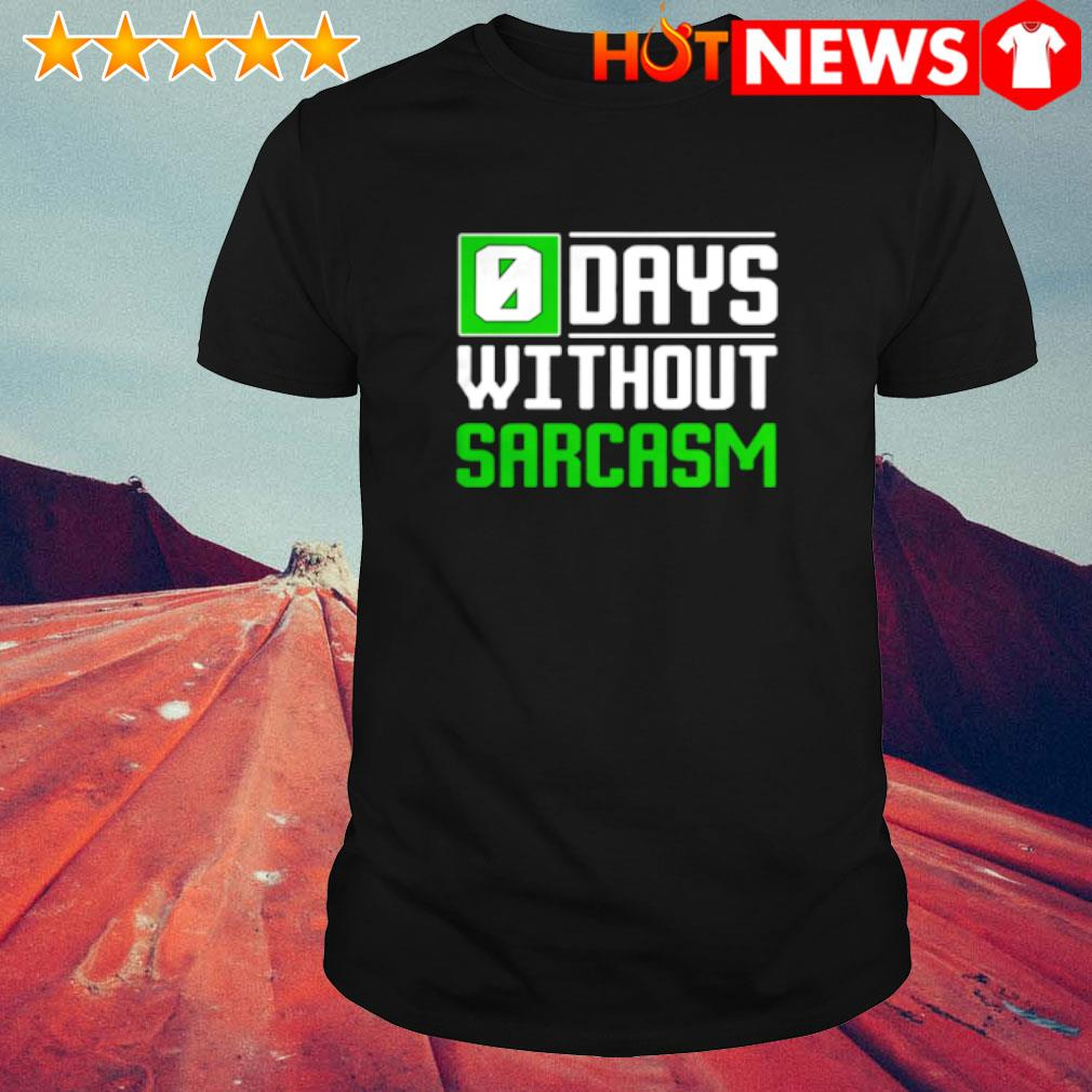 0 days without sarcasm shirt