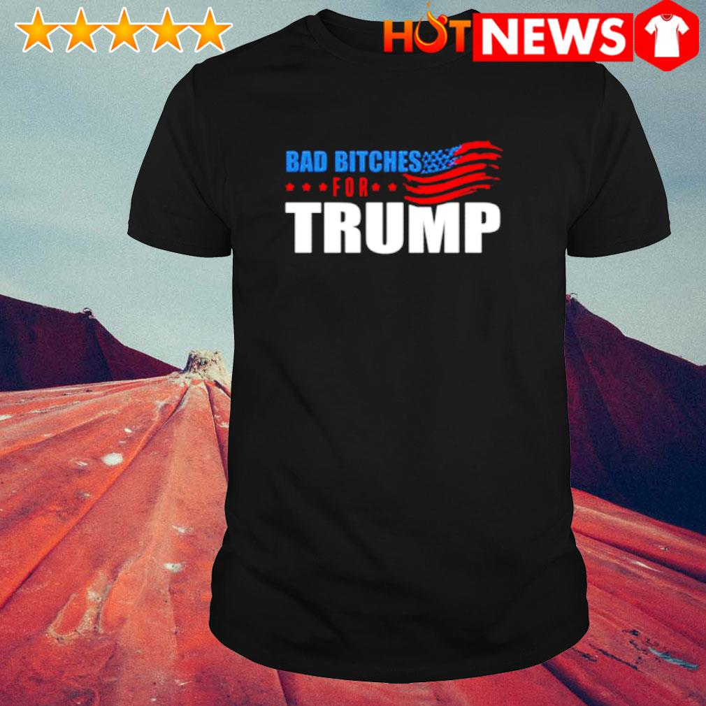 Bad bitches for Trump shirt