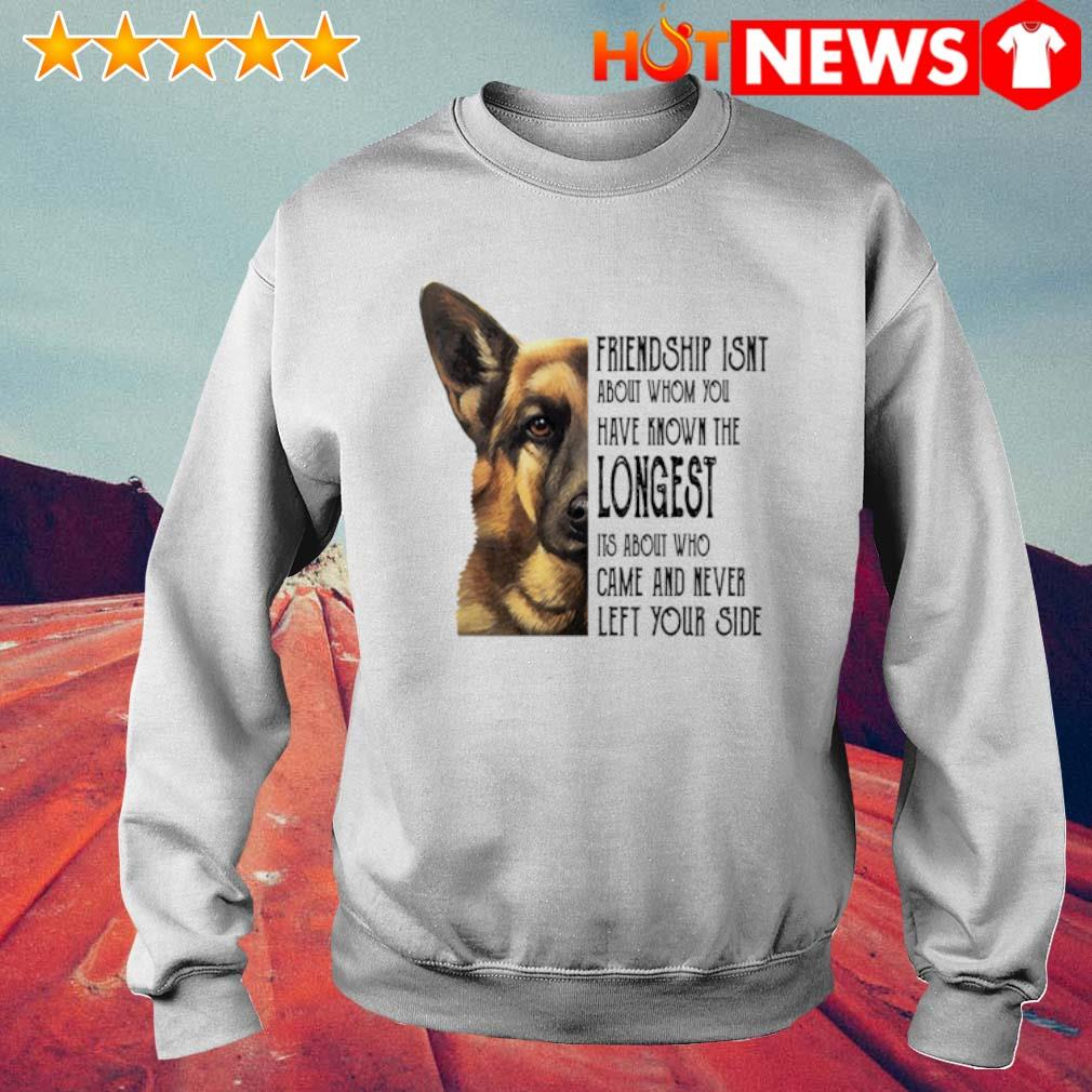 Dog friendship isn't about whom you have known the longest s 6 HNT Sweat White