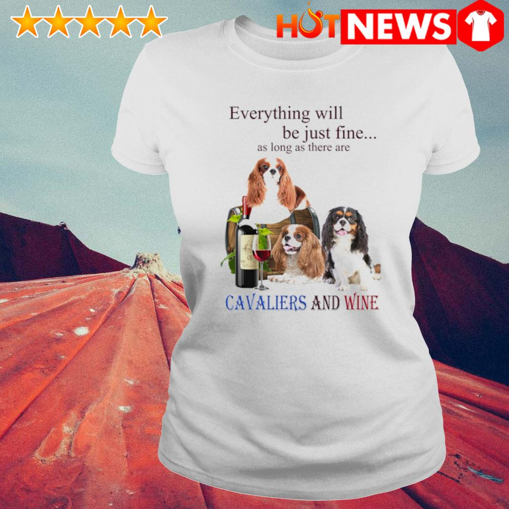 Everything will be just fine as long as there are Cavaliers and wine s 6 HNT Ladie White