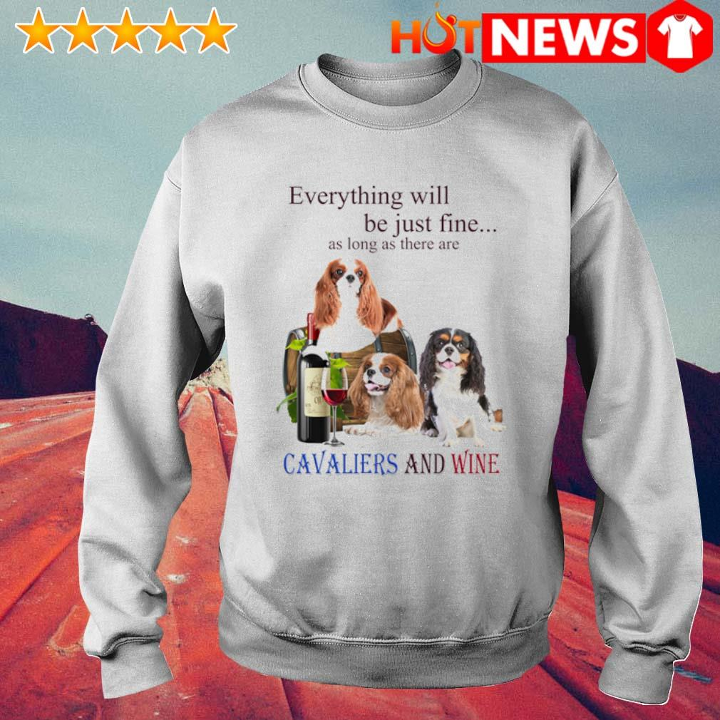 Everything will be just fine as long as there are Cavaliers and wine s 6 HNT Sweat White