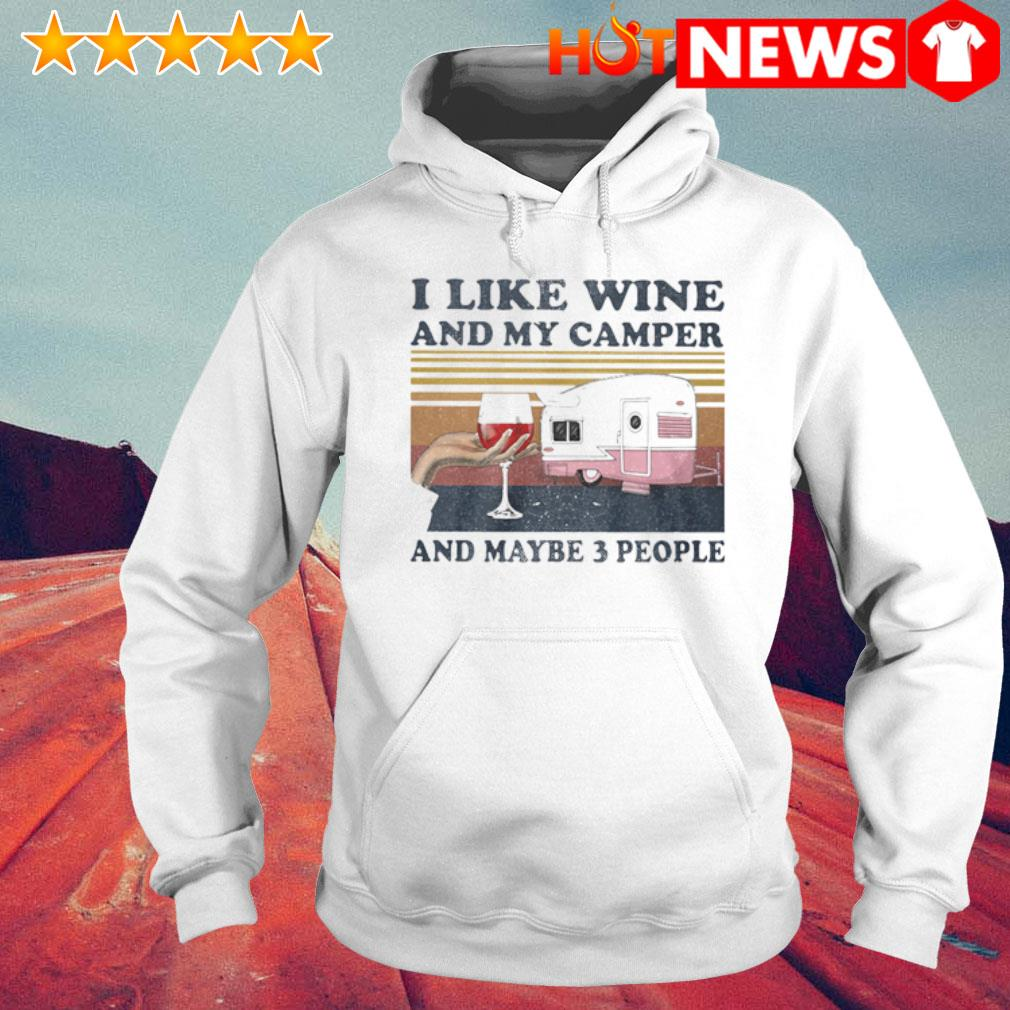 I like wine and my camper and maybe 3 people vintage s 6 HNT Hoodie White
