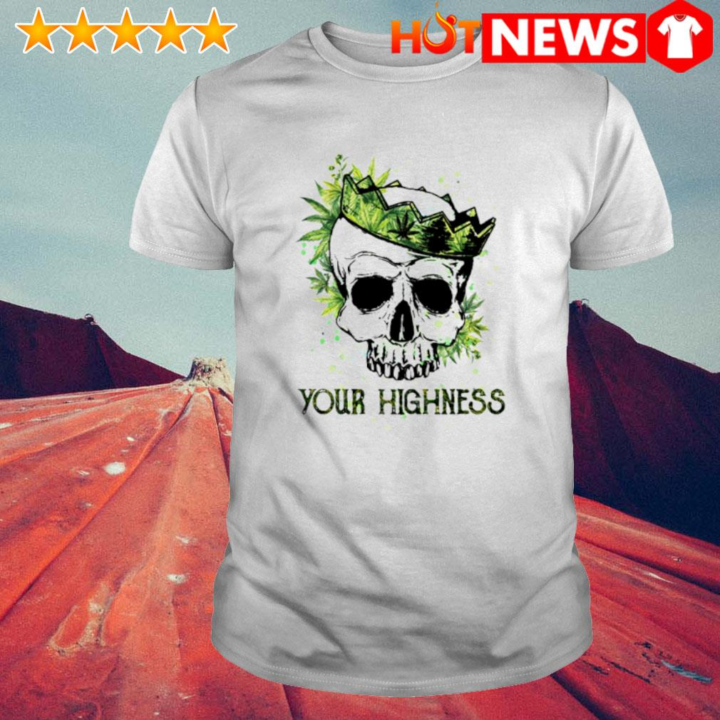 Skull weed your highness shirt