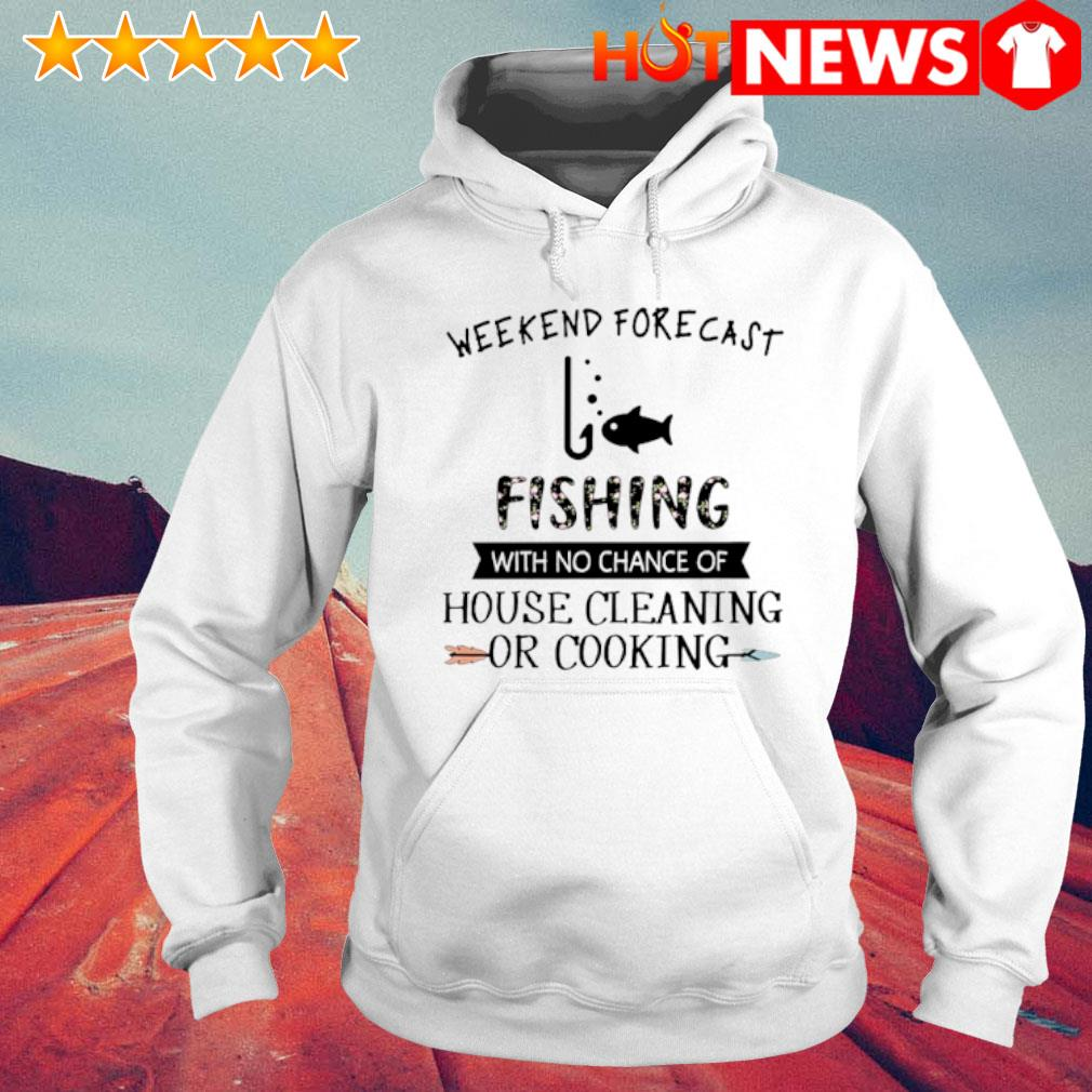 Weekend forecast fishing with no chance of house cleaning or cooking s 6 HNT Hoodie White
