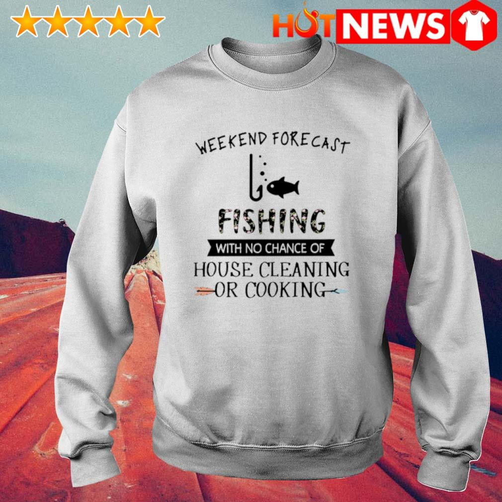 Weekend forecast fishing with no chance of house cleaning or cooking s 6 HNT Sweat White