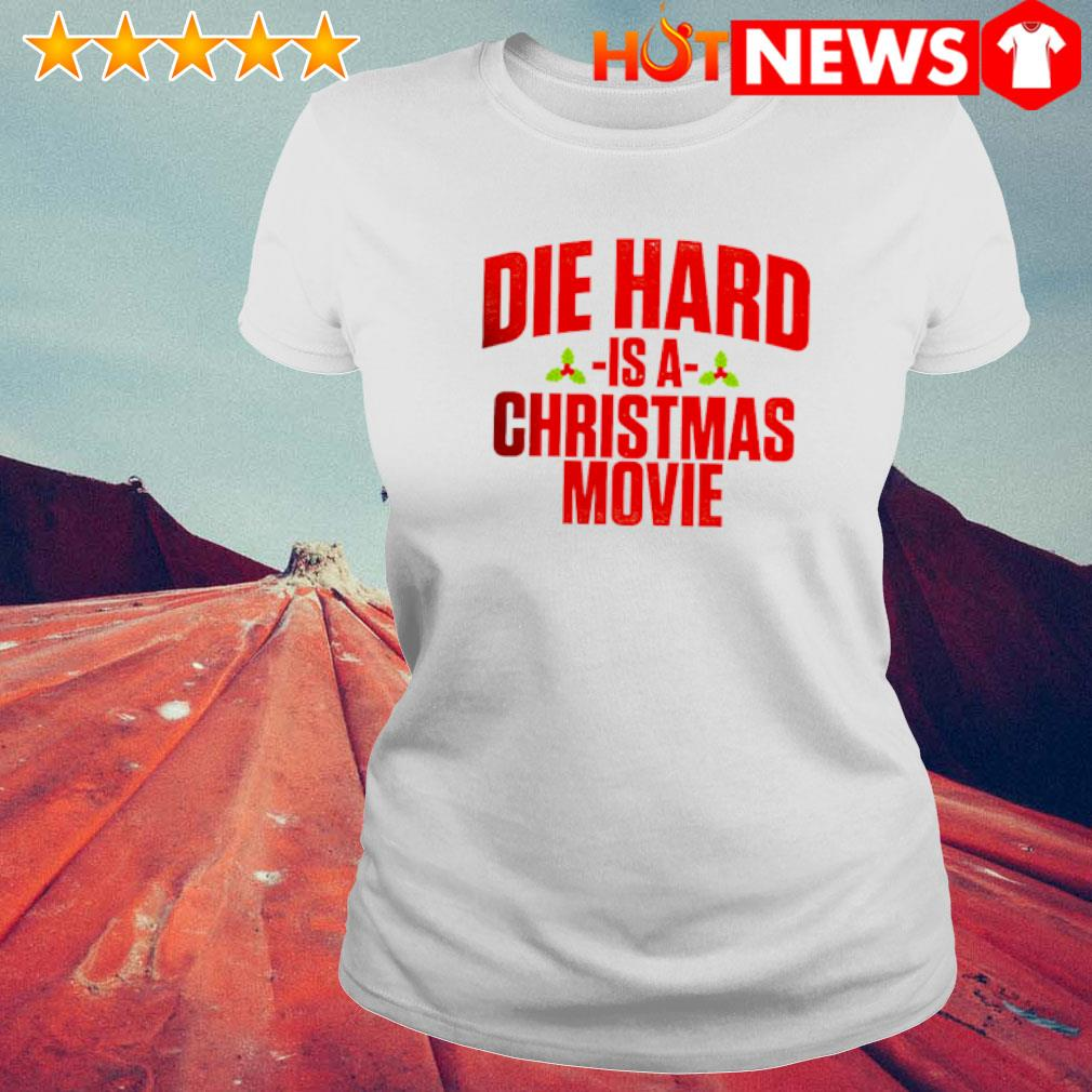 Die hard is a Christmas movie s 6 HNT Ladie White