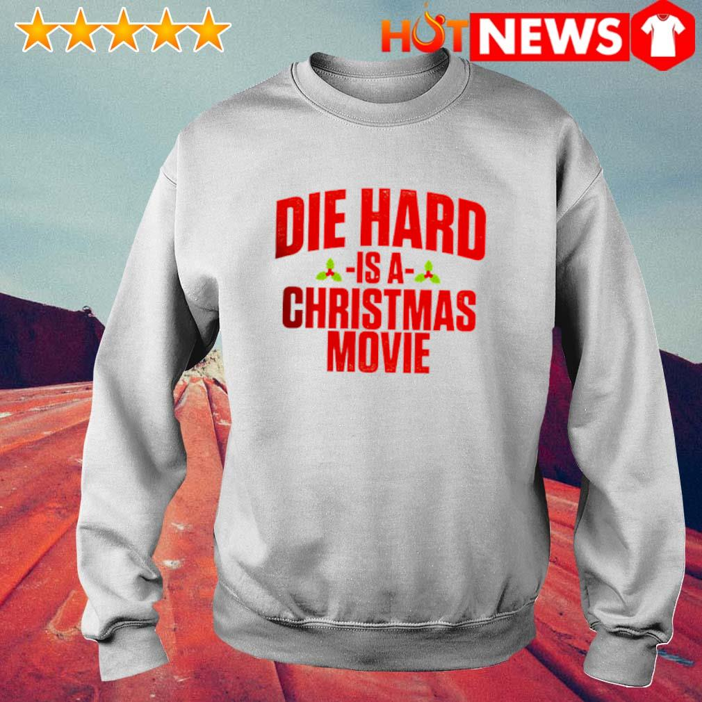 Die hard is a Christmas movie s 6 HNT Sweat White