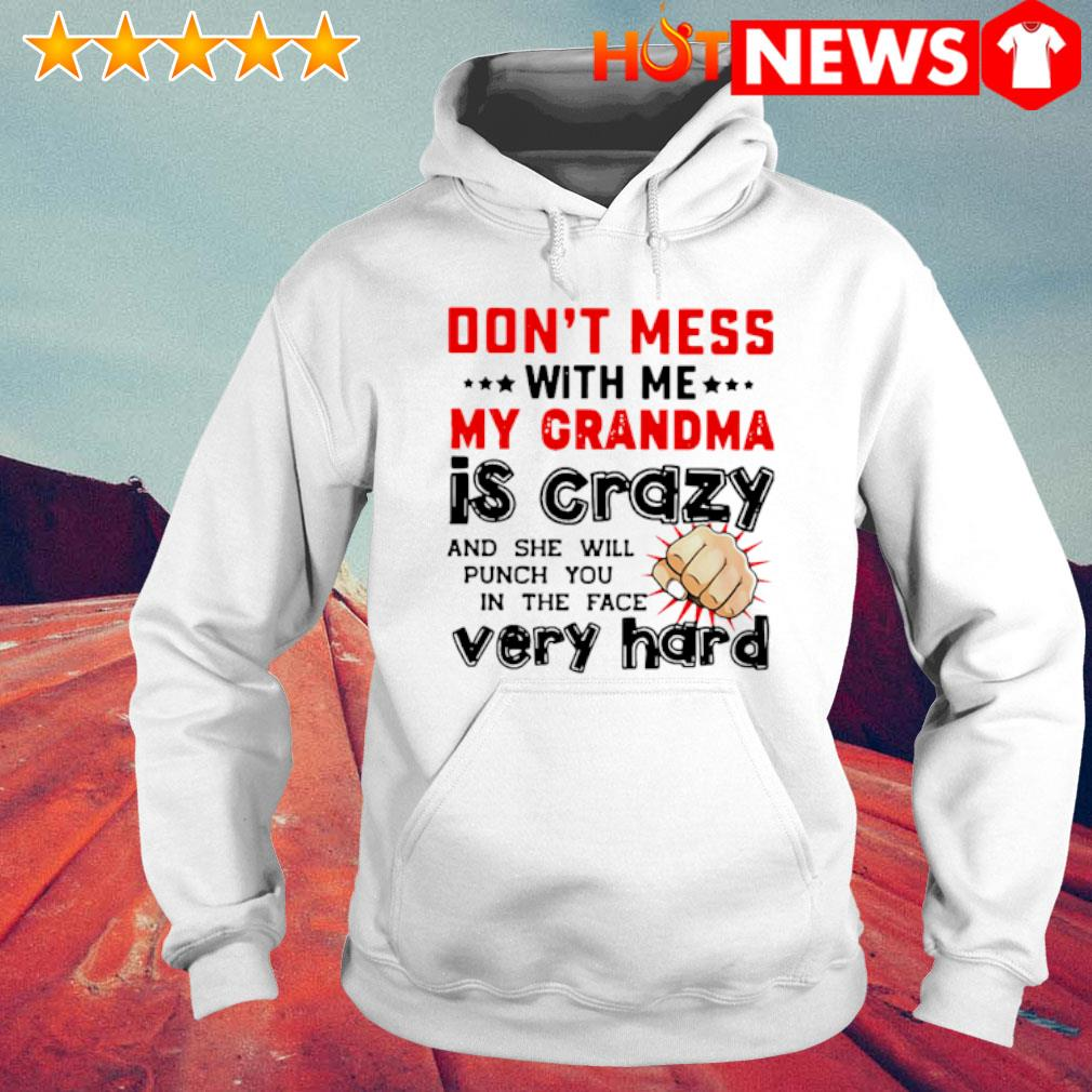 Don't mess with me my Grandma is crazy and she will punch you in the face very hard s 6 HNT Hoodie White
