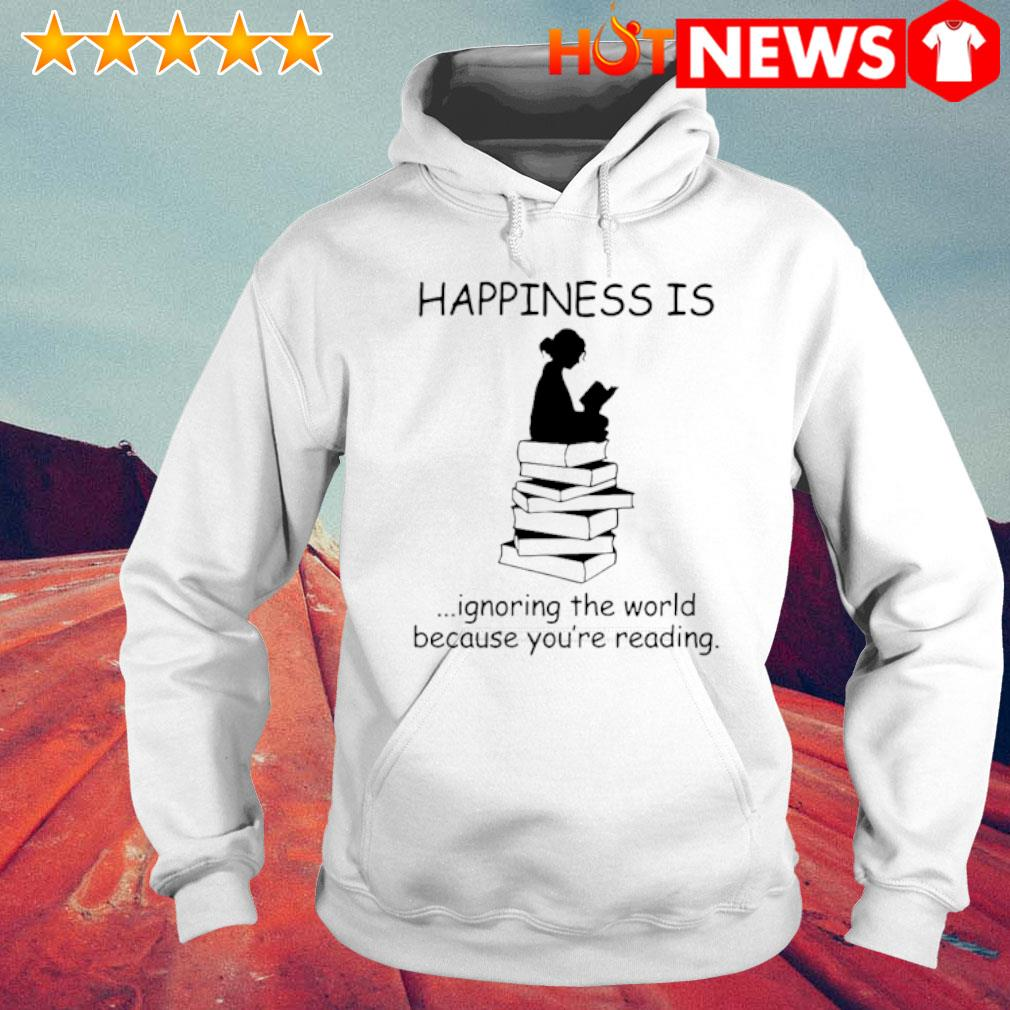 Happiness is ignoring the world because you're reading s 6 HNT Hoodie White