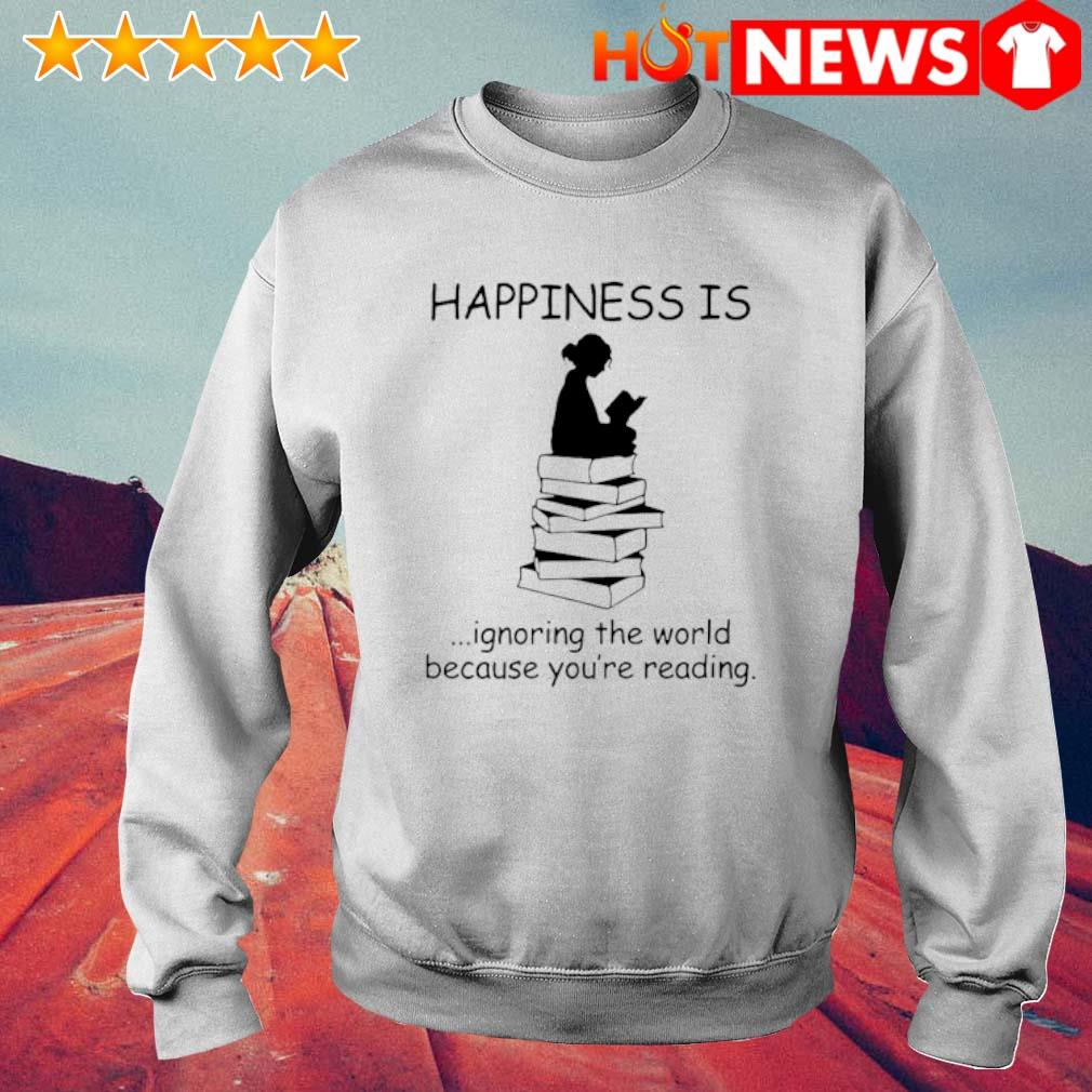Happiness is ignoring the world because you're reading s 6 HNT Sweat White