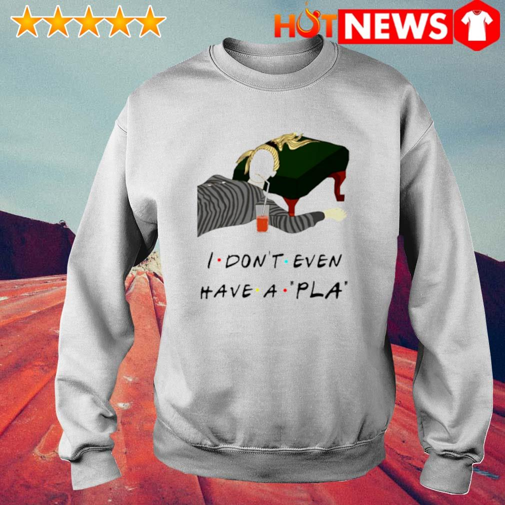 I don't even have a pla Friends s 6 HNT Sweat White