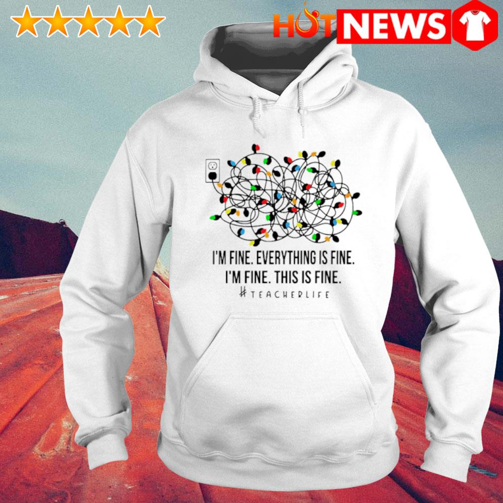 I'm fine everything is fine I'm fine this is fine Christmas light s 6 HNT Hoodie White