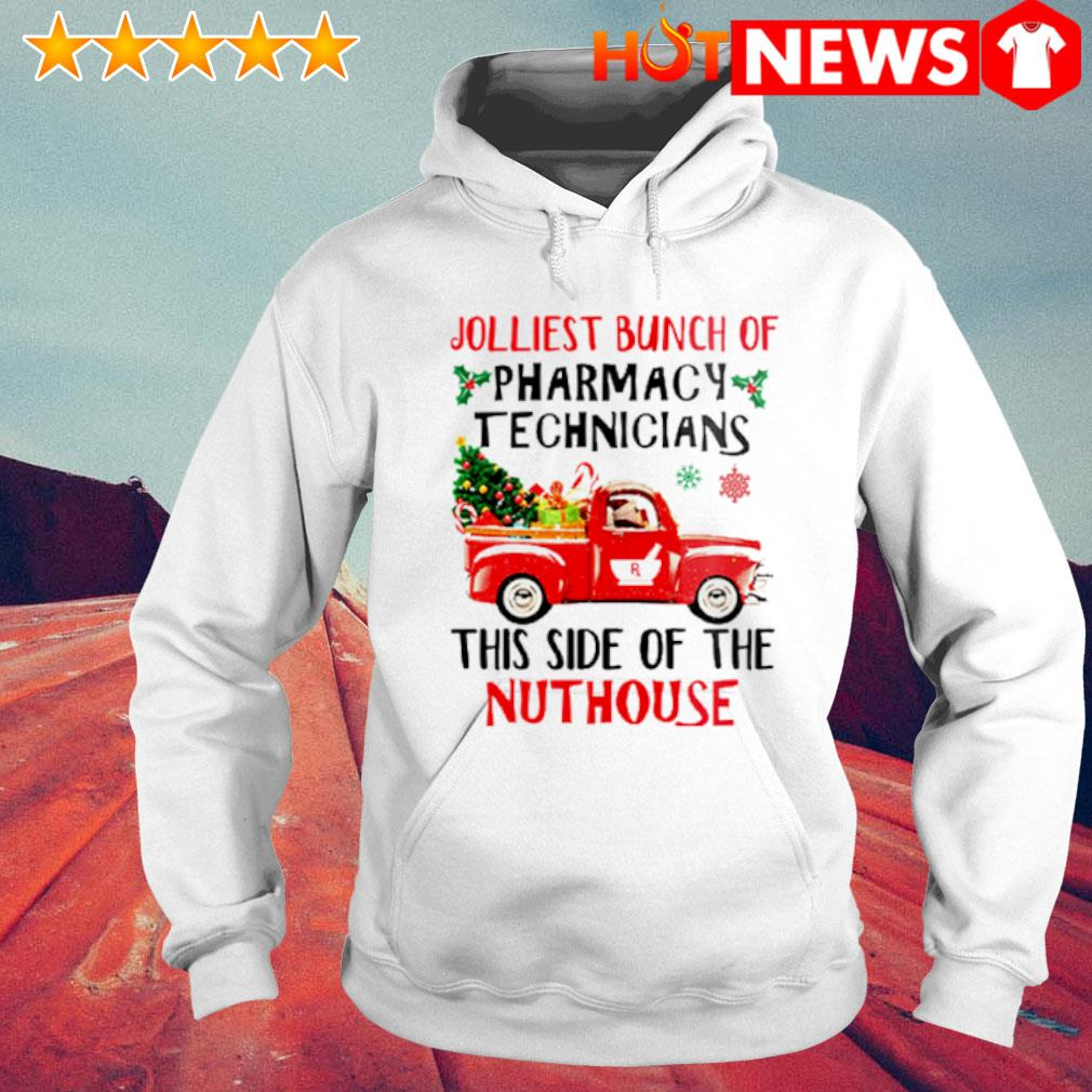 Jolliest bunch of Pharmacy Technicians this side of the nuthouse Christmas s 6 HNT Hoodie White