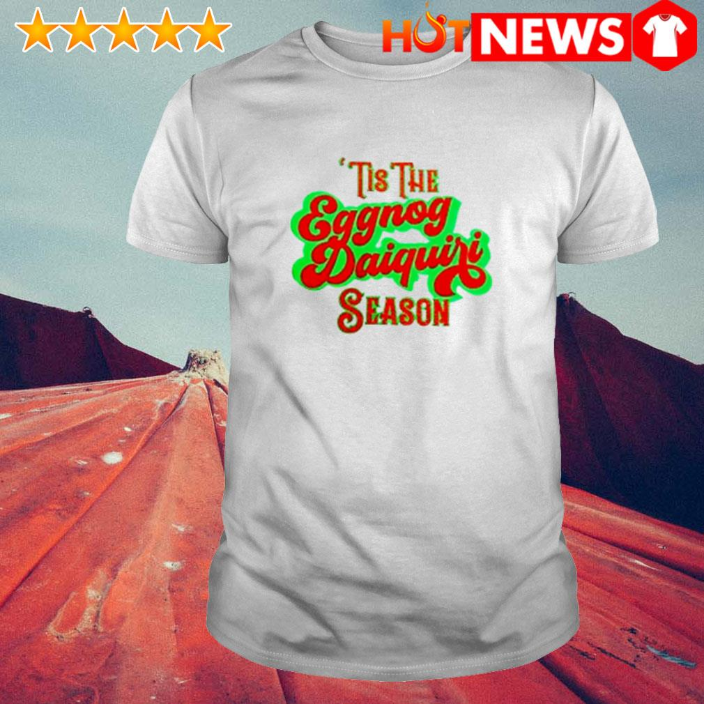 Tis the eggnog daiquiri season Christmas shirt