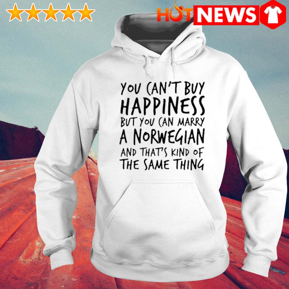 You can't buy happiness but you can marry a Norwegian s 6 HNT Hoodie White