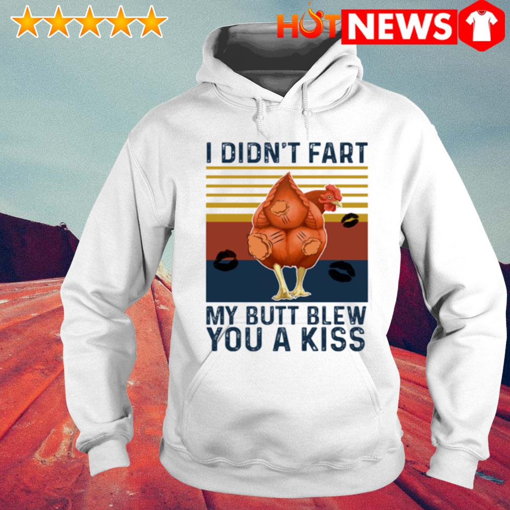 Chicken I didn't fart my butt blew you a kiss vintage s 6 HNT Hoodie White