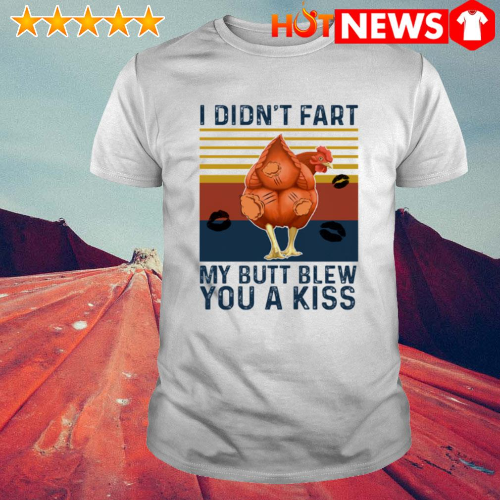 Chicken I didn't fart my butt blew you a kiss vintage shirt