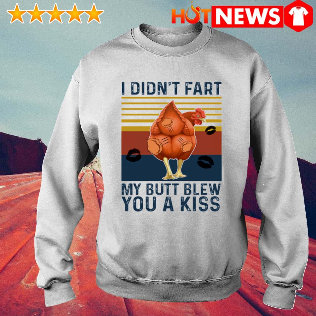 Chicken I didn't fart my butt blew you a kiss vintage s 6 HNT Sweat White