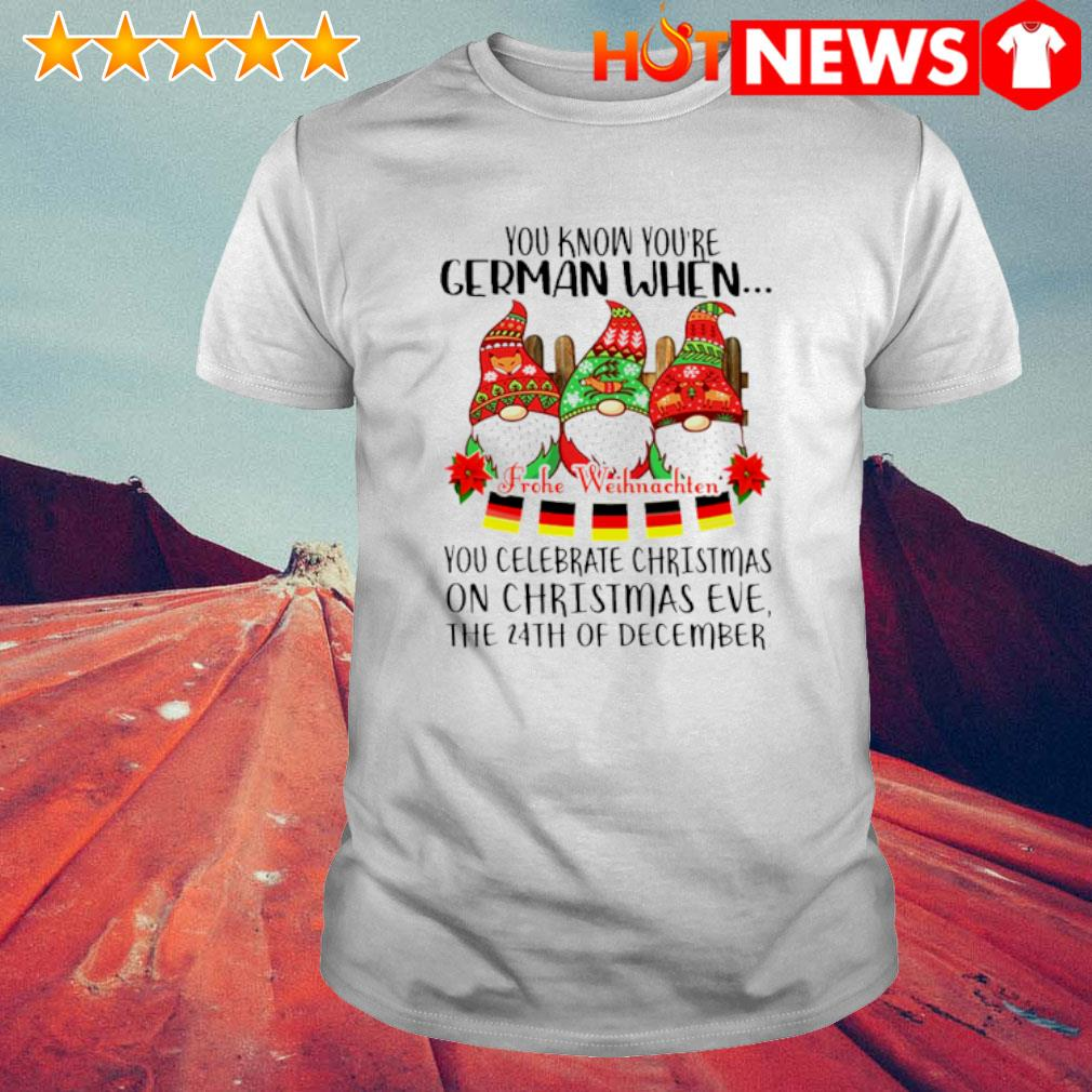 Gnomes you know you're German when you celebrate Christmas shirt