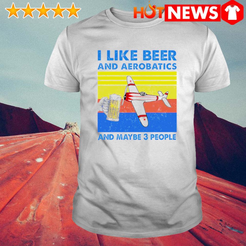 I like beer and aerobatics and maybe 3 people vintage shirt