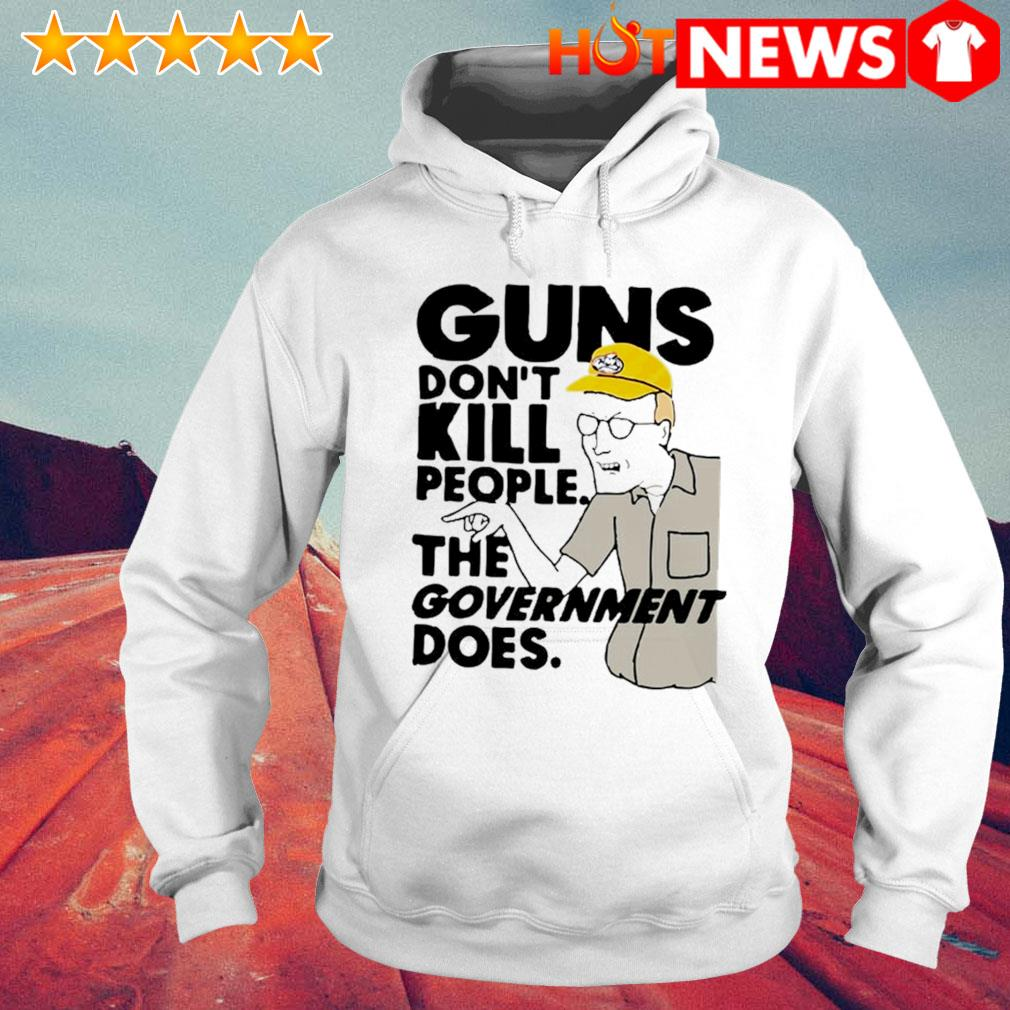 Dale Gribble guns don't kill people the government does s 6 HNT Hoodie White