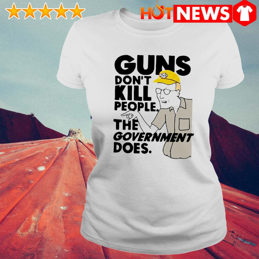 Dale Gribble guns don't kill people the government does s 6 HNT Ladie White