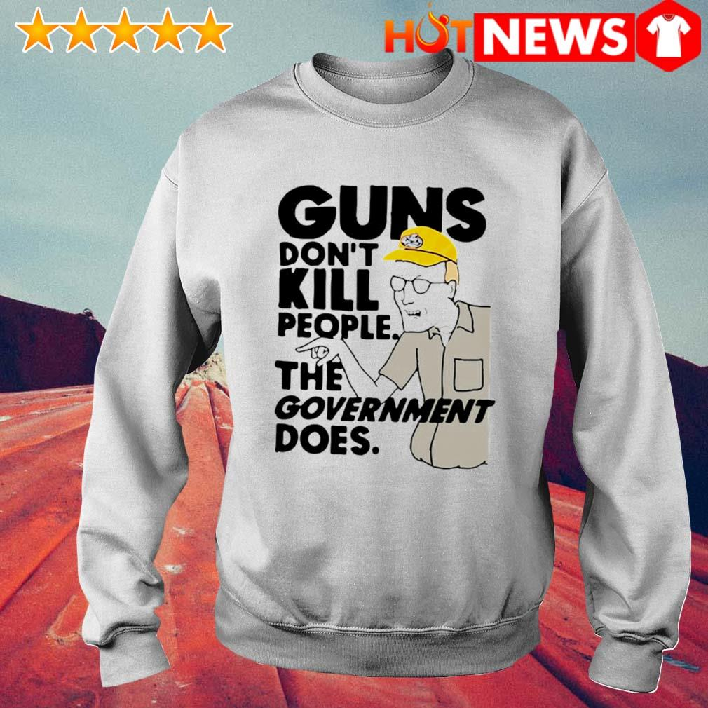 Dale Gribble guns don't kill people the government does s 6 HNT Sweat White