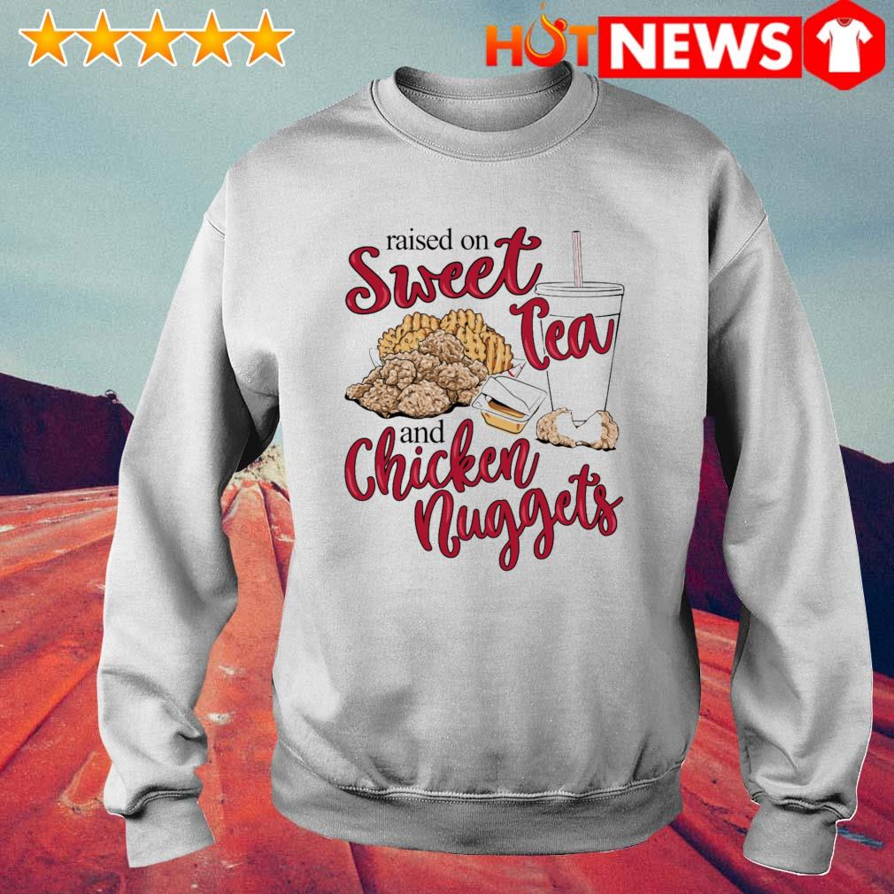 Raised on sweet tea and chicken nuggets s 6 HNT Sweat White