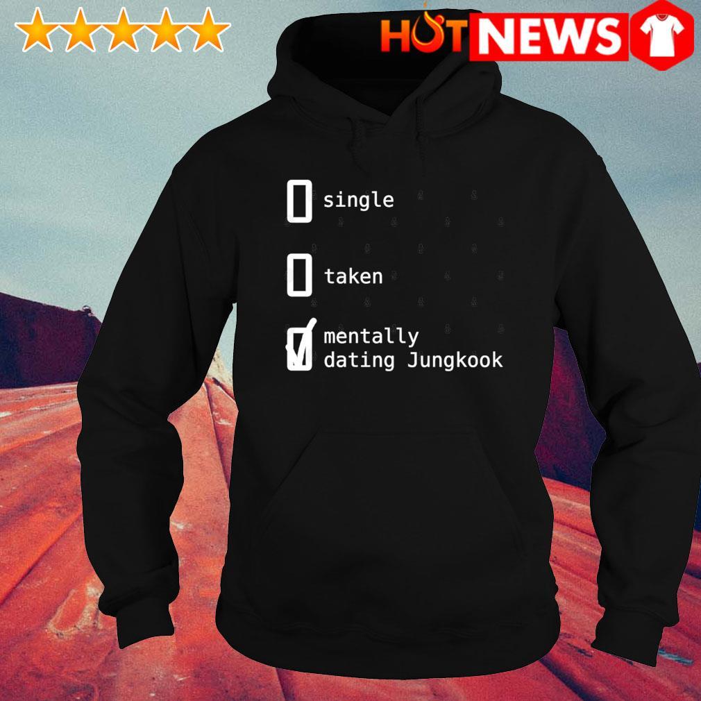Single taken mentally dating Jungkook s hoodie