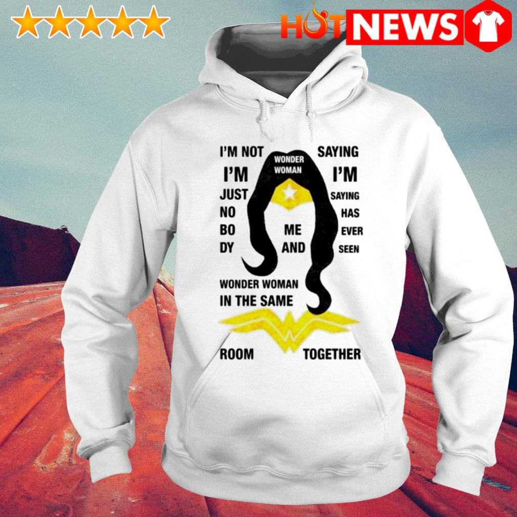 Wonder Woman I'm not saying I'm just nobody s 6 HNT Hoodie White