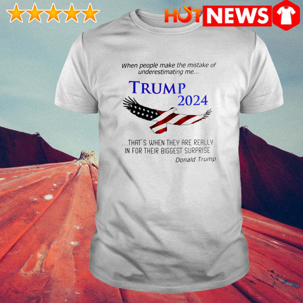 When people make the mistake of underestimating me Trump 2024 shirt